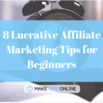 9 Lucrative Affiliate Marketing Tips for Beginners