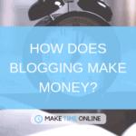 How does Blogging Make Money?