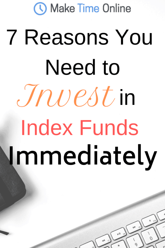 7 Reasons You Need to Invest in Index Funds Immediately