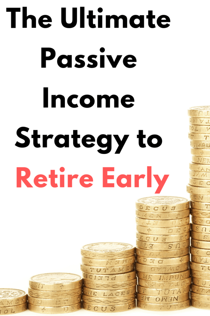 The Ultimate Passive Income Strategy to Retire Early