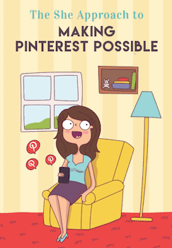 The She Approach Making Pinterest Possible