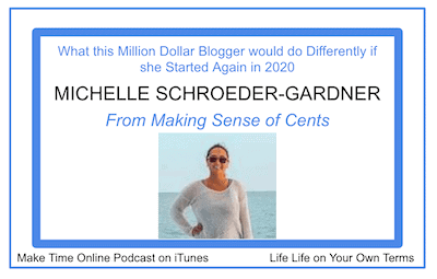 What this Million Dollar Blogger would do Differently if she Started Again in 2020 w/ Michelle Schroeder-Gardner